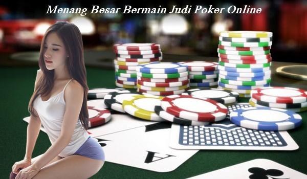 Menang Besar Bermain Judi Poker Online